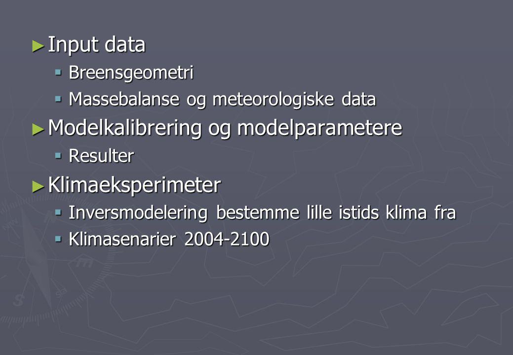 ► Input data  Breensgeometri  Massebalanse og meteorologiske data ► Modelkalibrering og modelparametere  Resulter ► Klimaeksperimeter  Inversmodel
