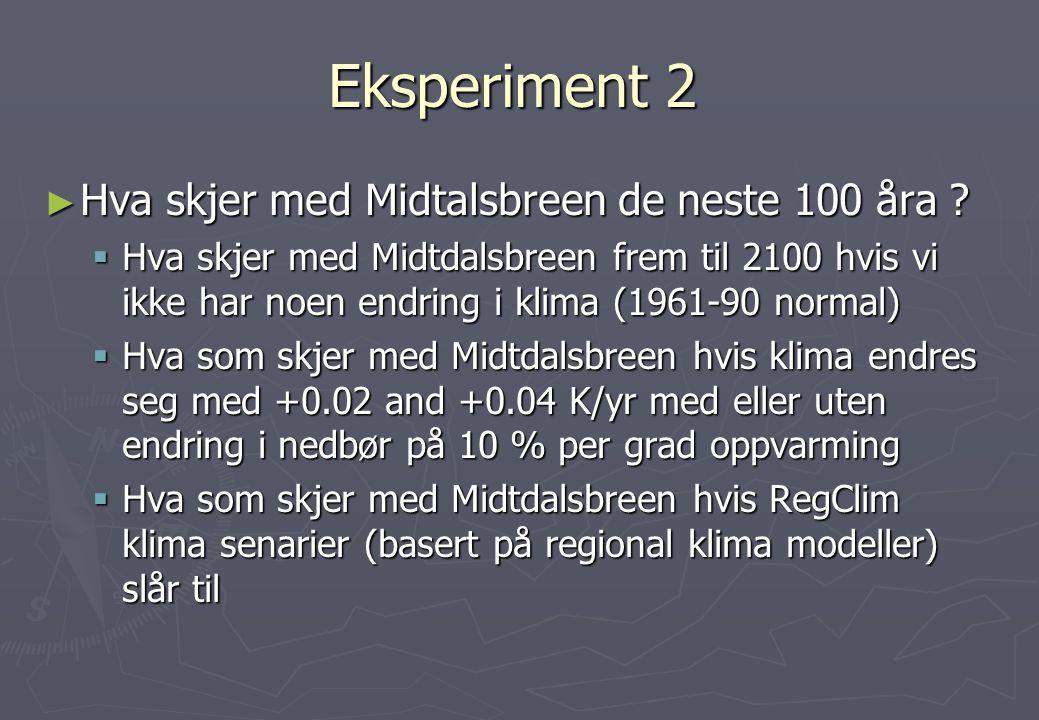 Eksperiment 2 ► Hva skjer med Midtalsbreen de neste 100 åra ?  Hva skjer med Midtdalsbreen frem til 2100 hvis vi ikke har noen endring i klima (1961-