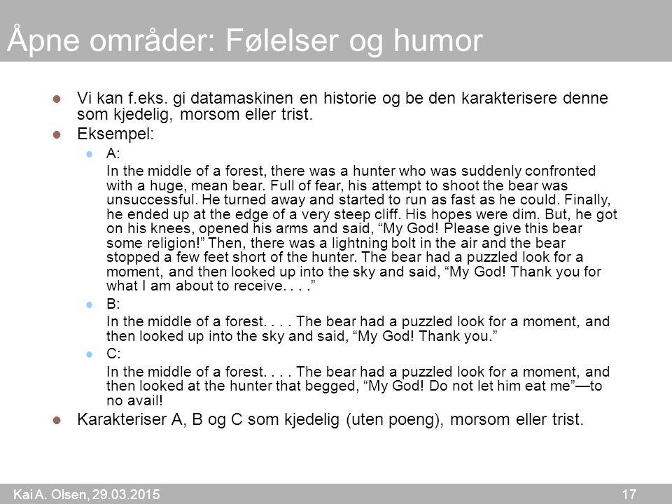 Kai A.Olsen, 29.03.2015 17 Åpne områder: Følelser og humor Vi kan f.eks.