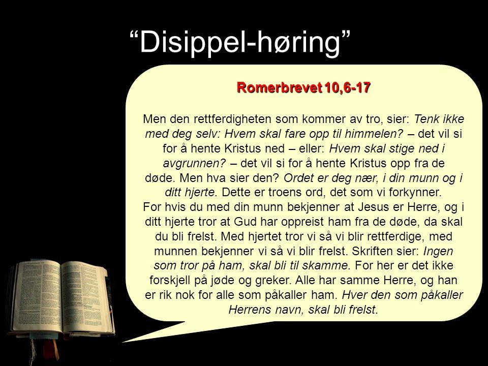 Disippel-høring Romerbrevet 10,6-17 Men hvordan kan de påkalle en de ikke tror på.