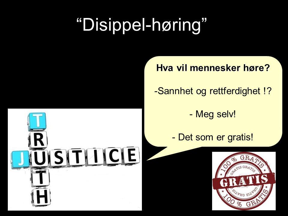 Disippel-høring Hva vil mennesker høre.-Sannhet og rettferdighet !.