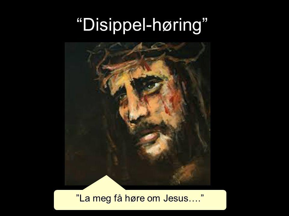 Disippel-høring La meg få høre om Jesus….