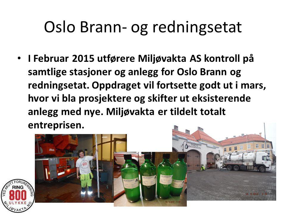 Oslo Brann- og redningsetat I Februar 2015 utførere Miljøvakta AS kontroll på samtlige stasjoner og anlegg for Oslo Brann og redningsetat. Oppdraget v