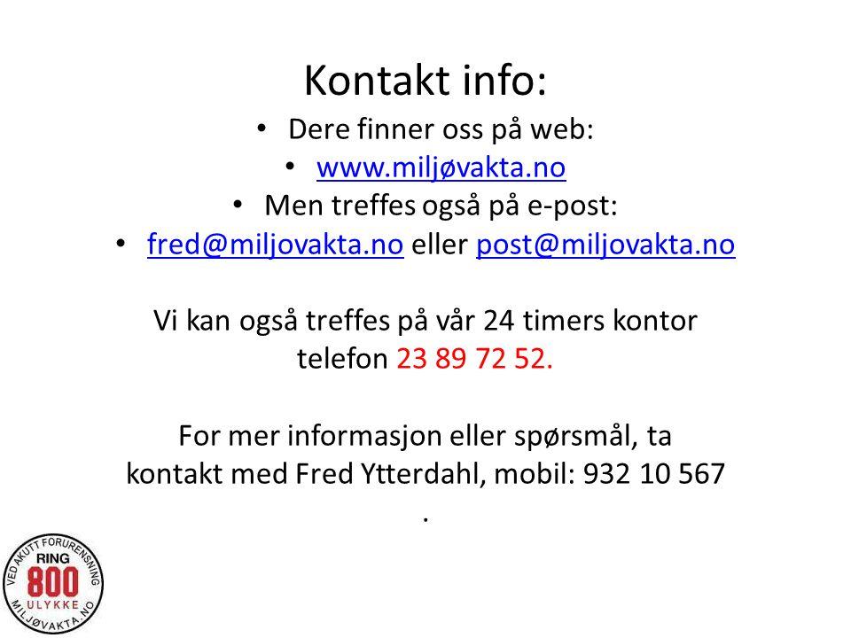 Kontakt info: Dere finner oss på web: www.miljøvakta.no Men treffes også på e-post: fred@miljovakta.no eller post@miljovakta.no fred@miljovakta.nopost@miljovakta.no Vi kan også treffes på vår 24 timers kontor telefon 23 89 72 52.