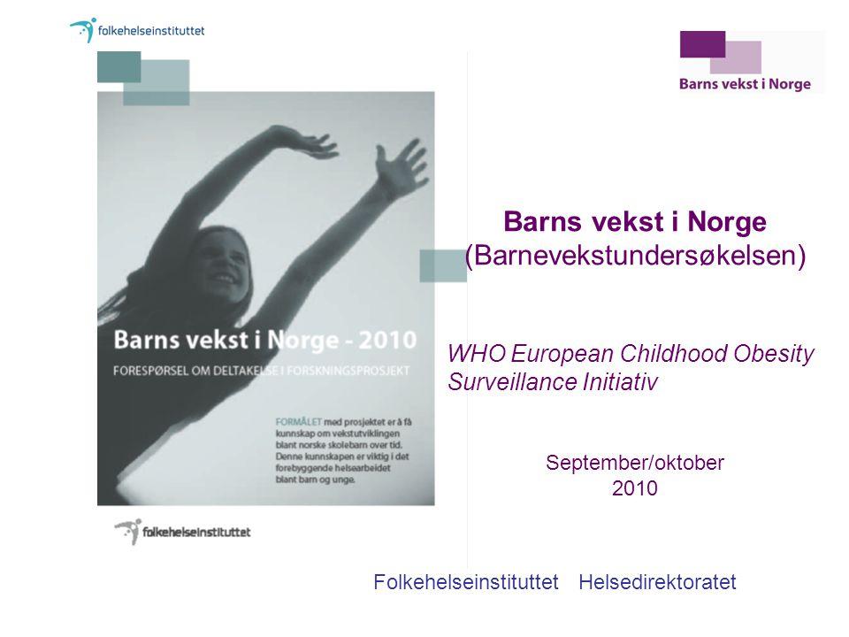 Barns vekst i Norge (Barnevekstundersøkelsen) WHO European Childhood Obesity Surveillance Initiativ Folkehelseinstituttet Helsedirektoratet September/oktober 2010