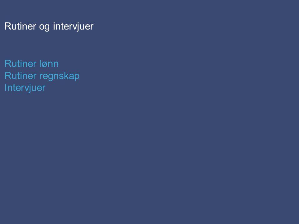 Rutiner og intervjuer Rutiner lønn Rutiner regnskap Intervjuer