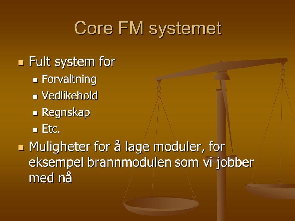 Core FM systemet Fult system for Fult system for Forvaltning Forvaltning Vedlikehold Vedlikehold Regnskap Regnskap Etc.