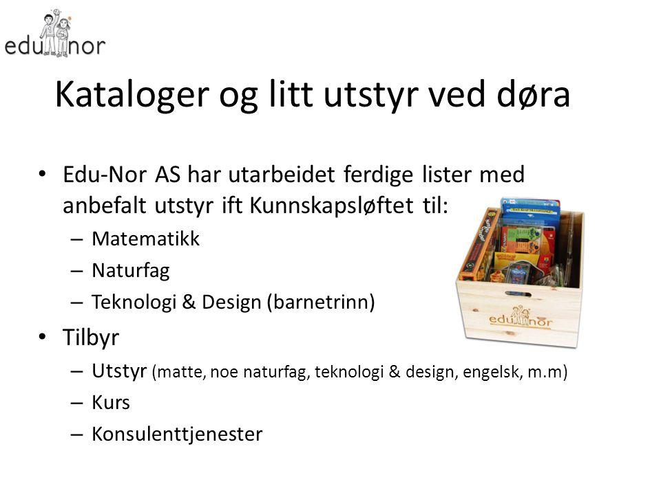 Kataloger og litt utstyr ved døra Edu-Nor AS har utarbeidet ferdige lister med anbefalt utstyr ift Kunnskapsløftet til: – Matematikk – Naturfag – Tekn