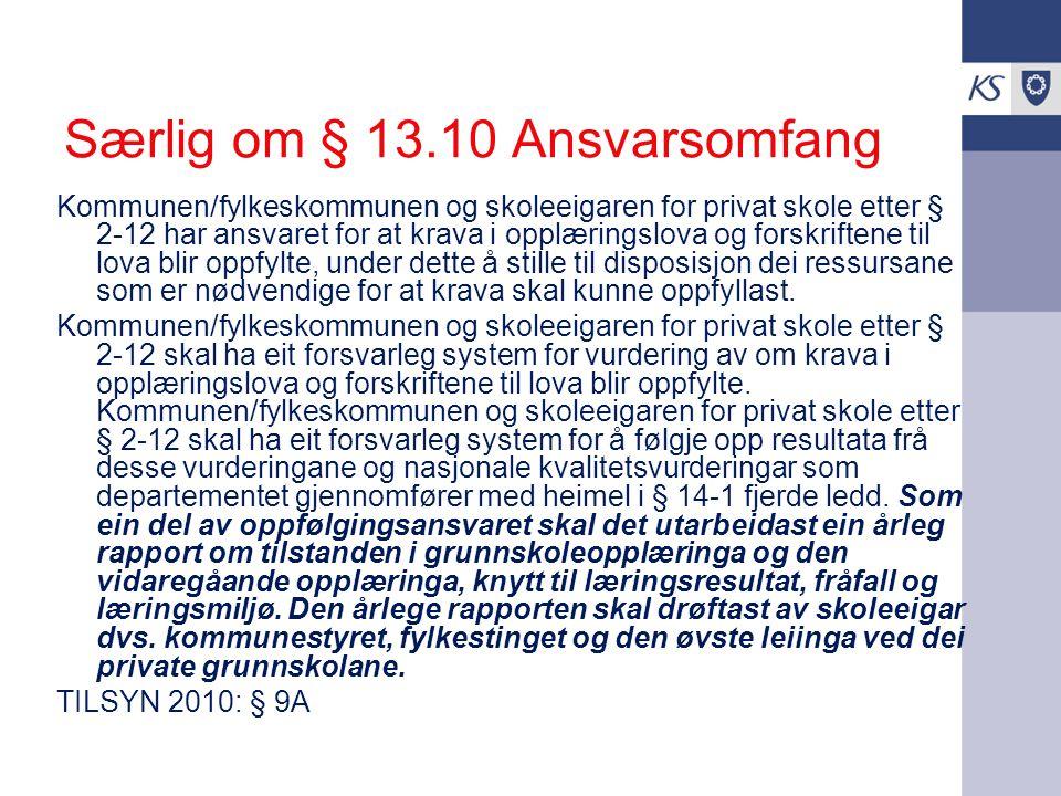 Særlig om § 13.10 Ansvarsomfang Kommunen/fylkeskommunen og skoleeigaren for privat skole etter § 2-12 har ansvaret for at krava i opplæringslova og fo