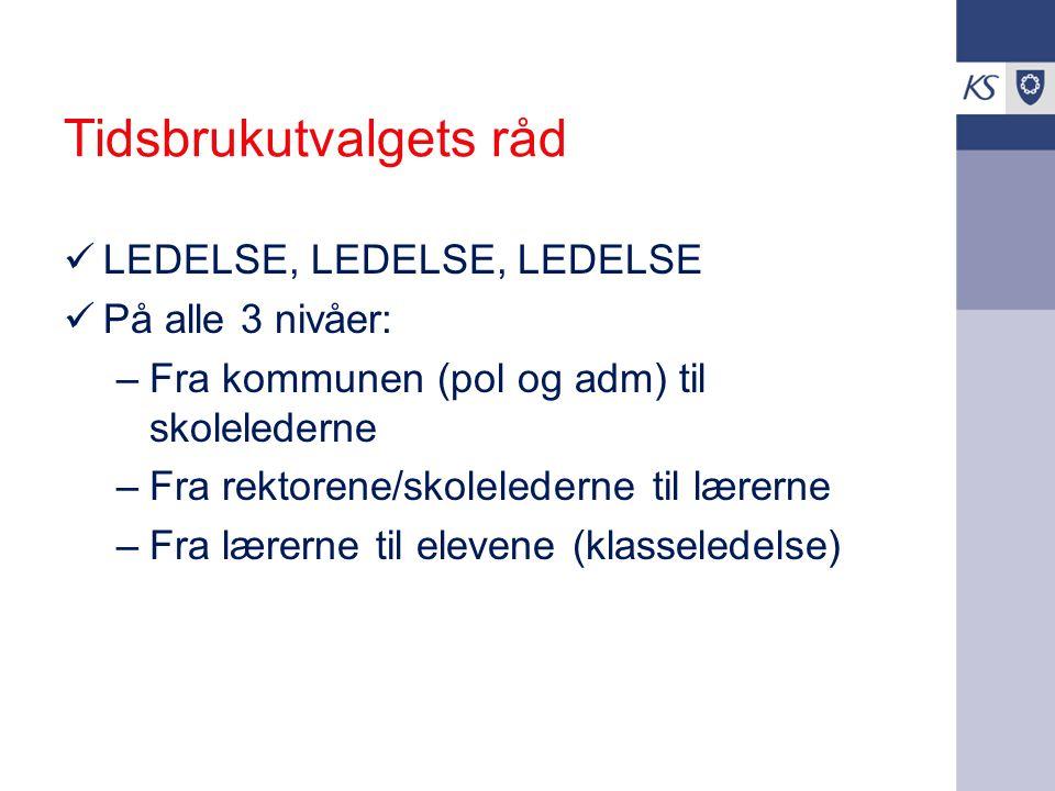 Tidsbrukutvalgets råd LEDELSE, LEDELSE, LEDELSE På alle 3 nivåer: –Fra kommunen (pol og adm) til skolelederne –Fra rektorene/skolelederne til lærerne
