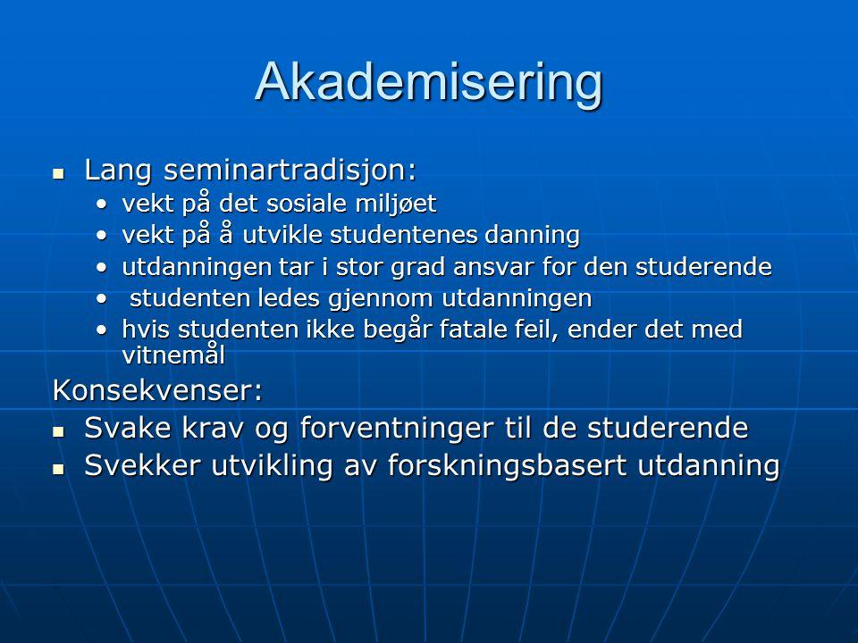 Akademisering Lang seminartradisjon: Lang seminartradisjon: vekt på det sosiale miljøetvekt på det sosiale miljøet vekt på å utvikle studentenes danni