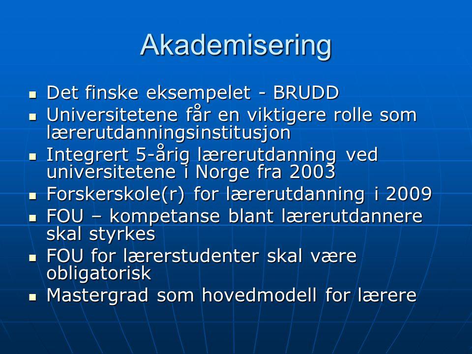 Akademisering Det finske eksempelet - BRUDD Det finske eksempelet - BRUDD Universitetene får en viktigere rolle som lærerutdanningsinstitusjon Univers