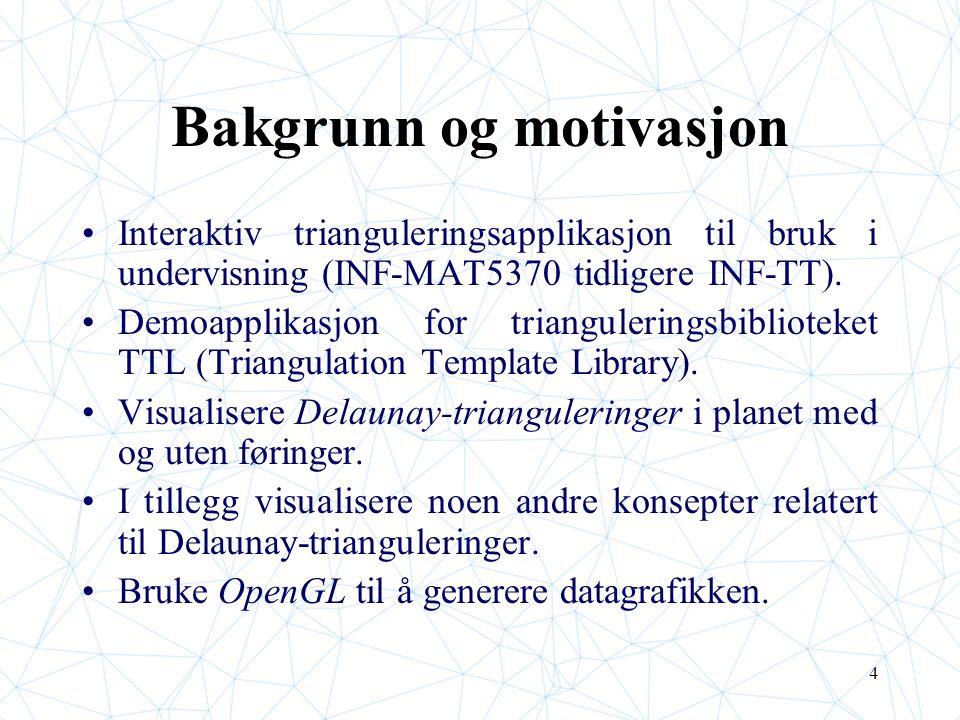 4 Bakgrunn og motivasjon Interaktiv trianguleringsapplikasjon til bruk i undervisning (INF-MAT5370 tidligere INF-TT). Demoapplikasjon for trianguleri