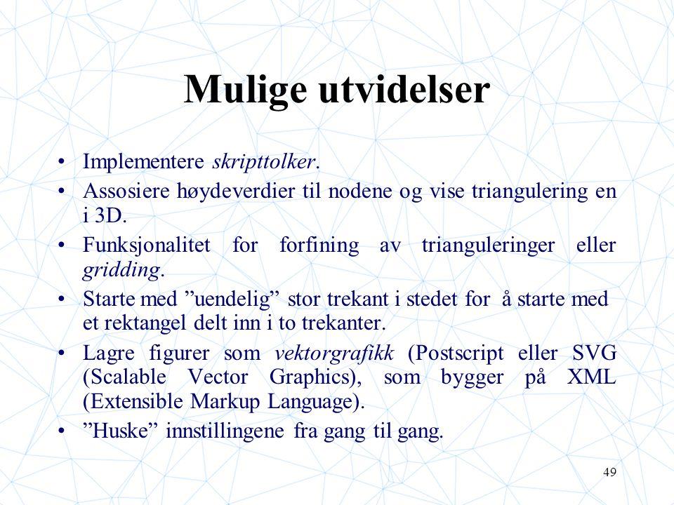 49 Mulige utvidelser Implementere skripttolker.
