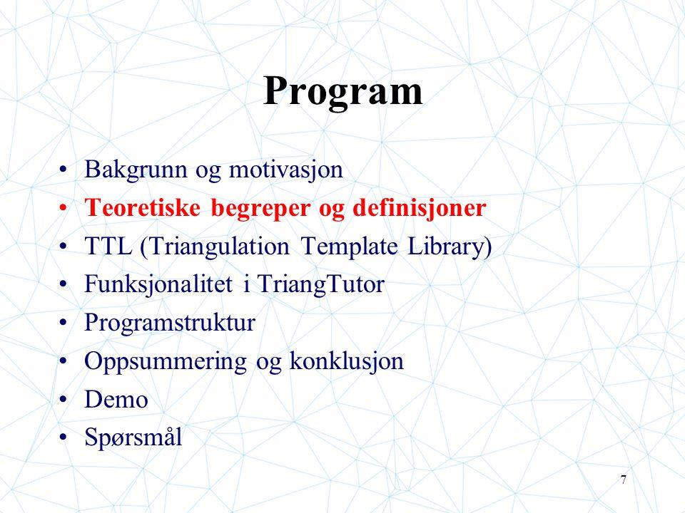 7 Program Bakgrunn og motivasjon Teoretiske begreper og definisjoner TTL (Triangulation Template Library) Funksjonalitet i TriangTutor Programstruktur Oppsummering og konklusjon Demo Spørsmål