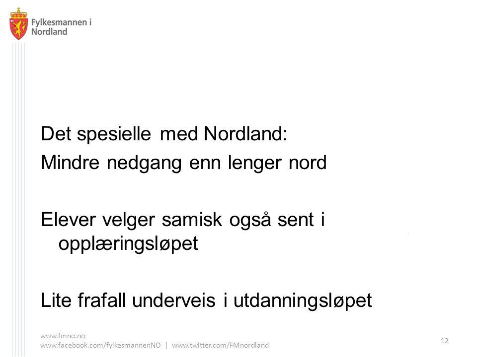 Det spesielle med Nordland: Mindre nedgang enn lenger nord Elever velger samisk også sent i opplæringsløpet Lite frafall underveis i utdanningsløpet www.fmno.no www.facebook.com/fylkesmannenNO | www.twitter.com/FMnordland 12