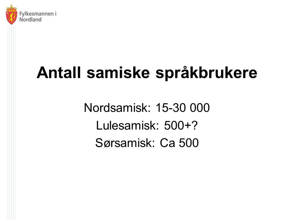 Antall samiske språkbrukere Nordsamisk: 15-30 000 Lulesamisk: 500+ Sørsamisk: Ca 500