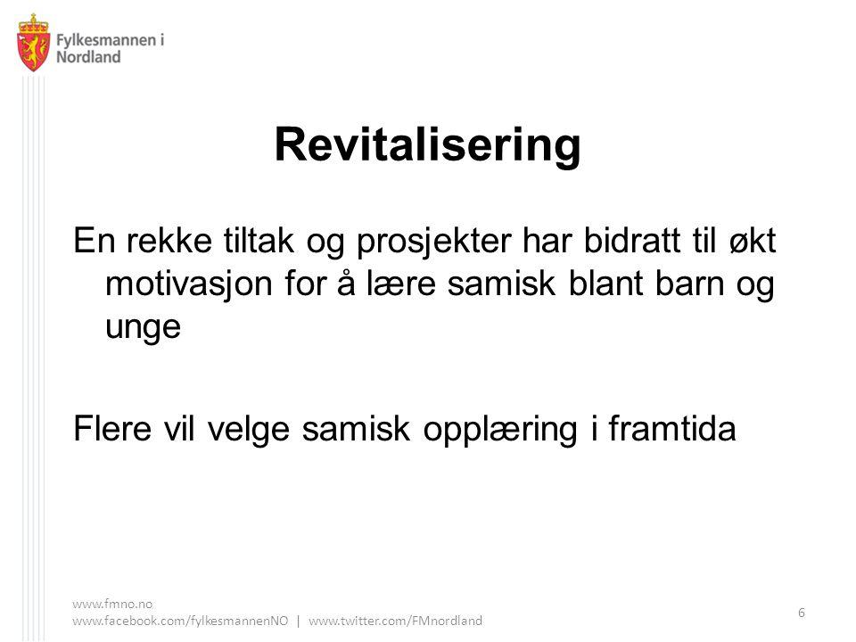 Revitalisering En rekke tiltak og prosjekter har bidratt til økt motivasjon for å lære samisk blant barn og unge Flere vil velge samisk opplæring i framtida www.fmno.no www.facebook.com/fylkesmannenNO | www.twitter.com/FMnordland 6