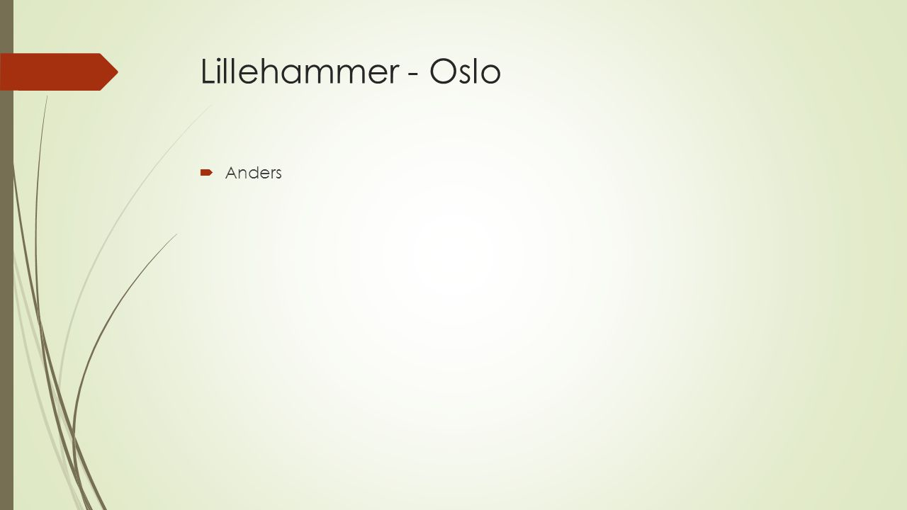 Lillehammer - Oslo  Anders