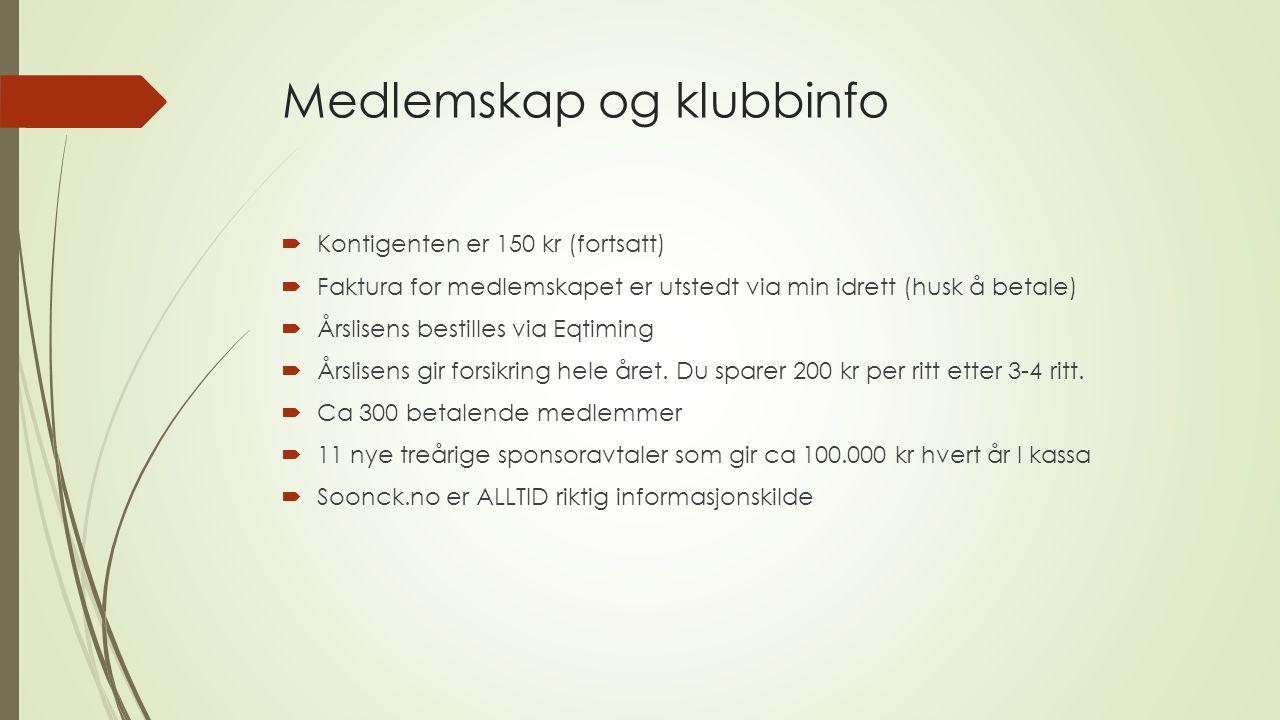 Medlemskap og klubbinfo  Kontigenten er 150 kr (fortsatt)  Faktura for medlemskapet er utstedt via min idrett (husk å betale)  Årslisens bestilles via Eqtiming  Årslisens gir forsikring hele året.
