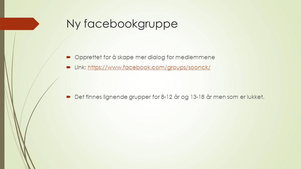 Ny facebookgruppe  Opprettet for å skape mer dialog for medlemmene  Link: https://www.facebook.com/groups/soonck/https://www.facebook.com/groups/soonck/  Det finnes lignende grupper for 8-12 år og 13-18 år men som er lukket.