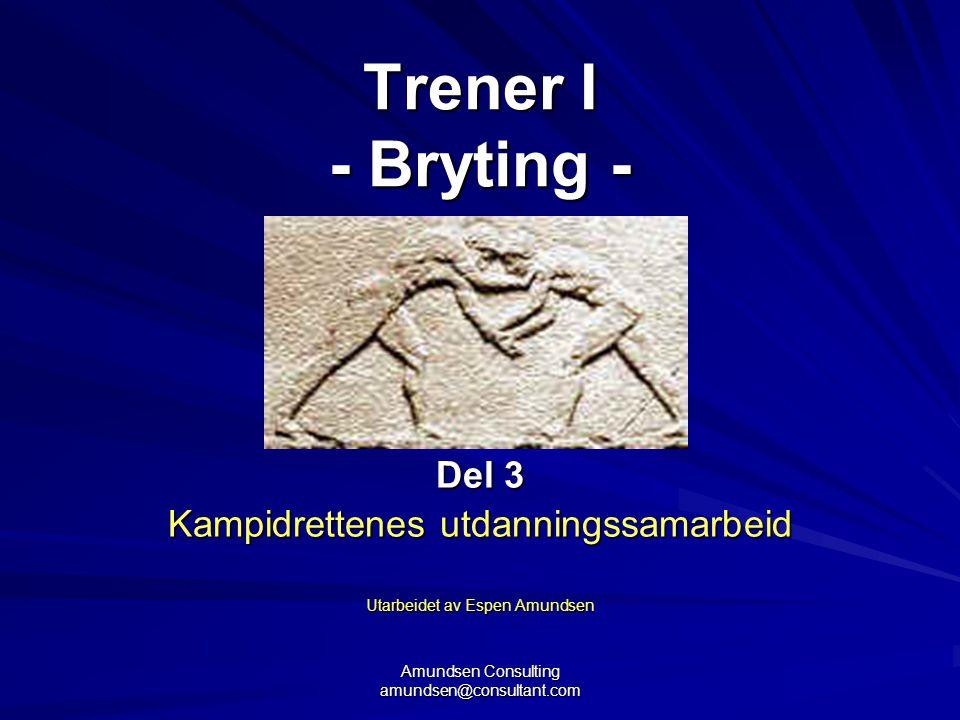 Amundsen Consulting amundsen@consultant.com Repetisjon del 1 Innhold/ presentasjon Trenerstigen (T1) Kampidrettsforbundene Idretter (17 foilers) ---------------------------------------------- Vekst og modning (14 foilers) 2 timer Mål/ bestemmelser/ retningslinjer (12 foilers) 2 timer Trenerrollen (18) foilers) (3 timer) Treningsledelse (16 foilers) 2 timer ----------------------------------------------- Basistrening 3 timer (10 foilers) teori + praksis (1+2t) (video) Praksis/treningsledelse (MAKSIS)/ rollespill/ gruppeoppgaver (3 timer) Etikk (2 timer) Evaluering