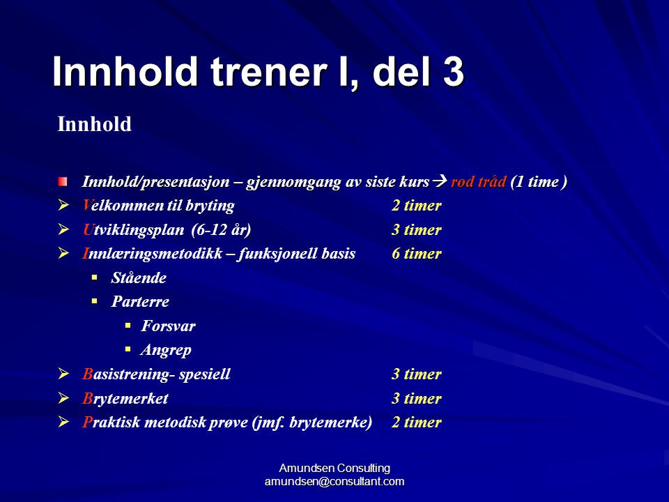 Amundsen Consulting amundsen@consultant.com Innhold Innhold/presentasjon – gjennomgang av siste kurs  rød tråd (1 time )  Velkommen til bryting2 tim