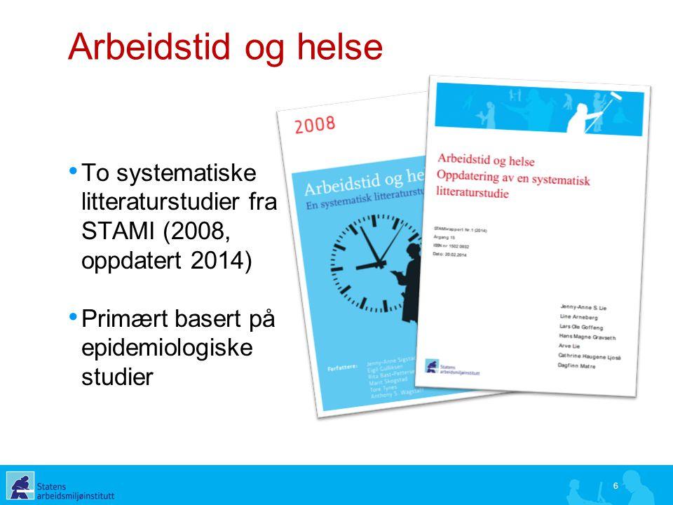 Arbeidstid og helse To systematiske litteraturstudier fra STAMI (2008, oppdatert 2014) Primært basert på epidemiologiske studier 6