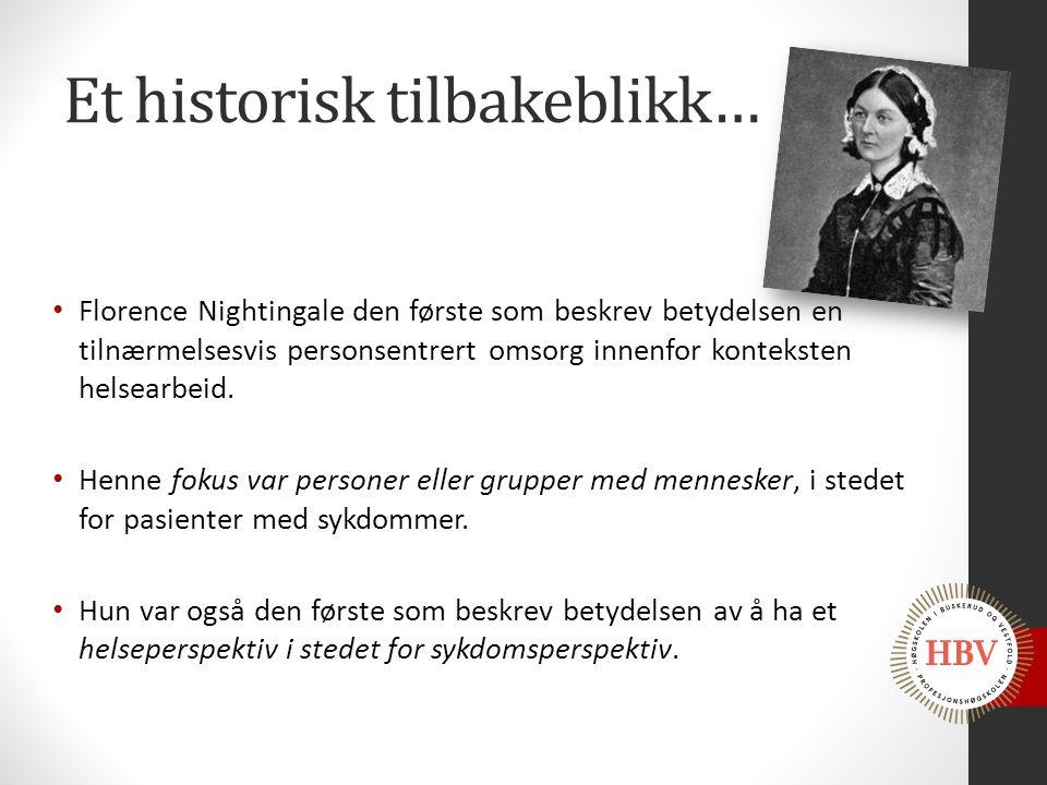 Et historisk tilbakeblikk… Florence Nightingale den første som beskrev betydelsen en tilnærmelsesvis personsentrert omsorg innenfor konteksten helsear