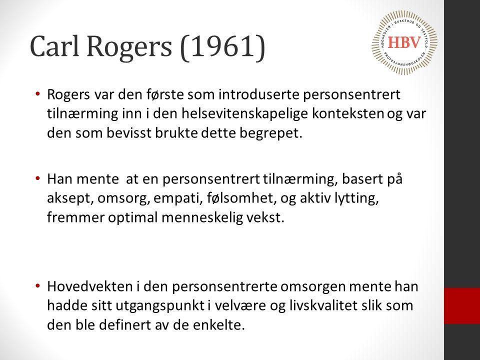 Carl Rogers (1961) Rogers var den første som introduserte personsentrert tilnærming inn i den helsevitenskapelige konteksten og var den som bevisst br