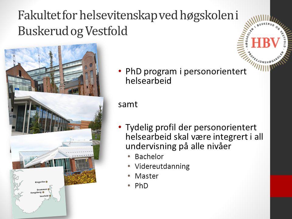 Fakultet for helsevitenskap ved høgskolen i Buskerud og Vestfold PhD program i personorientert helsearbeid samt Tydelig profil der personorientert hel