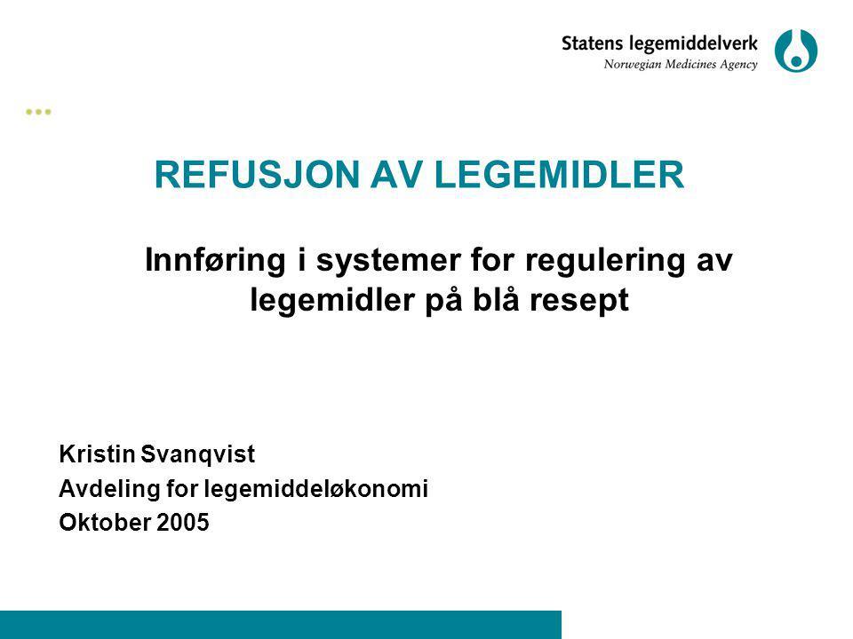 REFUSJON AV LEGEMIDLER Innføring i systemer for regulering av legemidler på blå resept Kristin Svanqvist Avdeling for legemiddeløkonomi Oktober 2005
