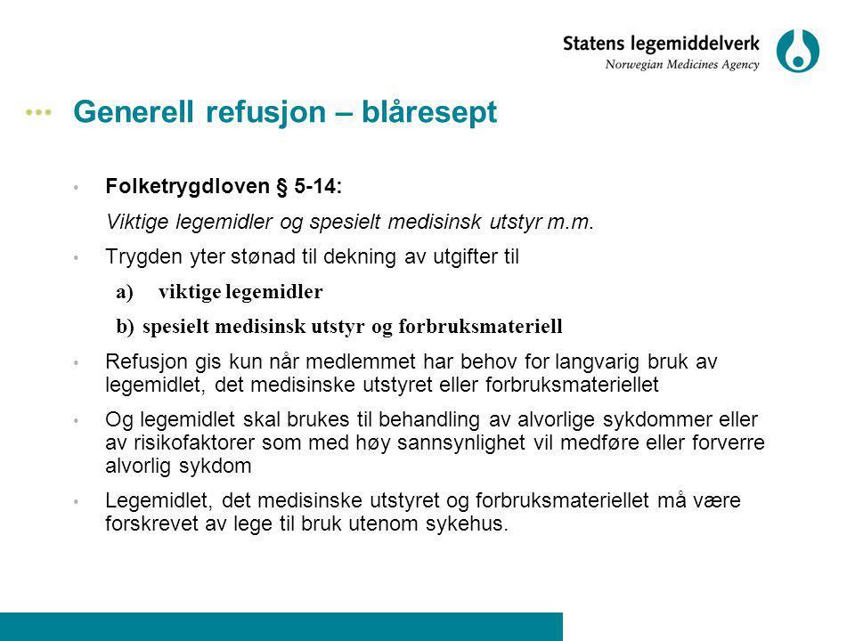 Generell refusjon – blåresept Folketrygdloven § 5-14: Viktige legemidler og spesielt medisinsk utstyr m.m. Trygden yter stønad til dekning av utgifter