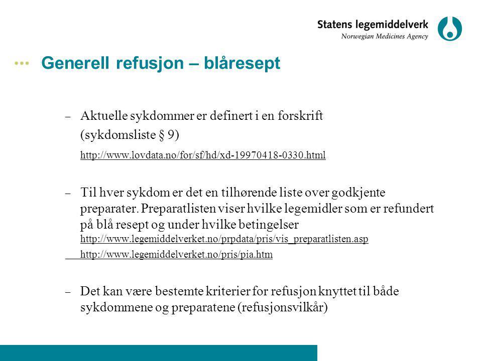 Generell refusjon – blåresept – Aktuelle sykdommer er definert i en forskrift (sykdomsliste § 9) http://www.lovdata.no/for/sf/hd/xd-19970418-0330.html
