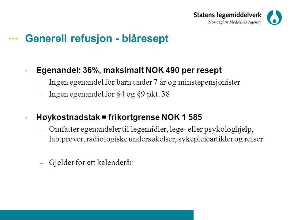 Generell refusjon - blåresept Egenandel: 36%, maksimalt NOK 490 per resept – Ingen egenandel for barn under 7 år og minstepensjonister – Ingen egenand