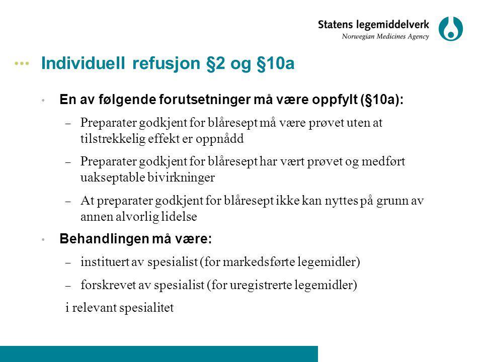 Individuell refusjon §2 og §10a En av følgende forutsetninger må være oppfylt (§10a): – Preparater godkjent for blåresept må være prøvet uten at tilst
