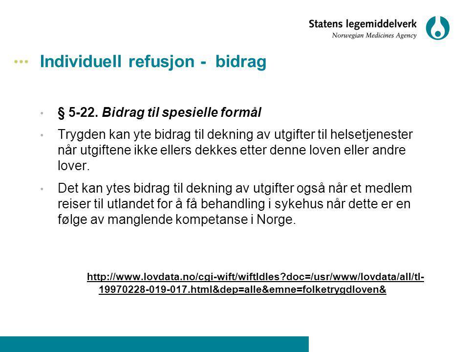 Individuell refusjon - bidrag § 5-22. Bidrag til spesielle formål Trygden kan yte bidrag til dekning av utgifter til helsetjenester når utgiftene ikke
