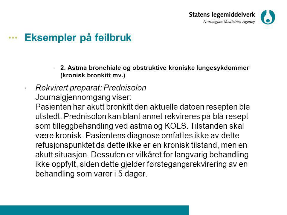 Eksempler på feilbruk 2. Astma bronchiale og obstruktive kroniske lungesykdommer (kronisk bronkitt mv.) Rekvirert preparat: Prednisolon Journalgjennom
