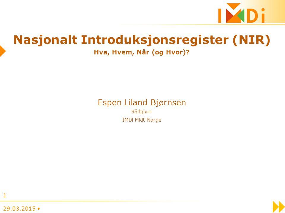 Nasjonalt Introduksjonsregister (NIR) Hva, Hvem, Når (og Hvor)? Espen Liland Bjørnsen Rådgiver IMDi Midt-Norge 29.03.2015 1