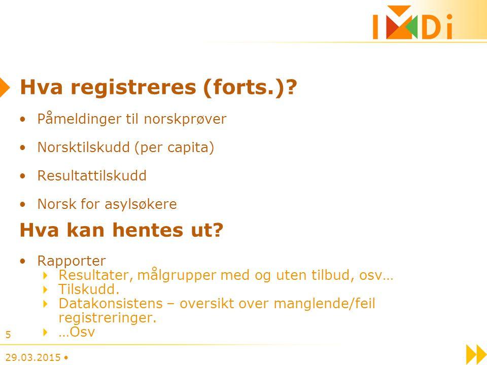 Hva registreres (forts.)? Påmeldinger til norskprøver Norsktilskudd (per capita) Resultattilskudd Norsk for asylsøkere Hva kan hentes ut? Rapporter Re