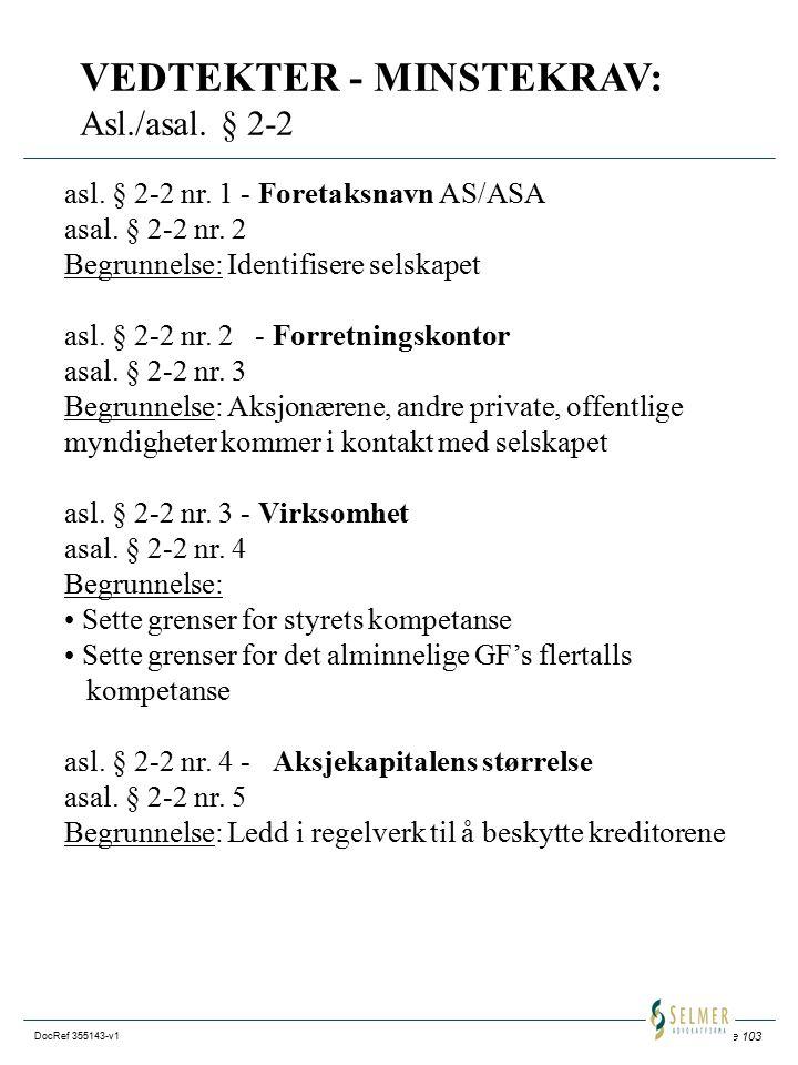 Side 103 DocRef 355143-v1 VEDTEKTER - MINSTEKRAV: Asl./asal. § 2-2 asl. § 2-2 nr. 1 - Foretaksnavn AS/ASA asal. § 2-2 nr. 2 Begrunnelse: Identifisere