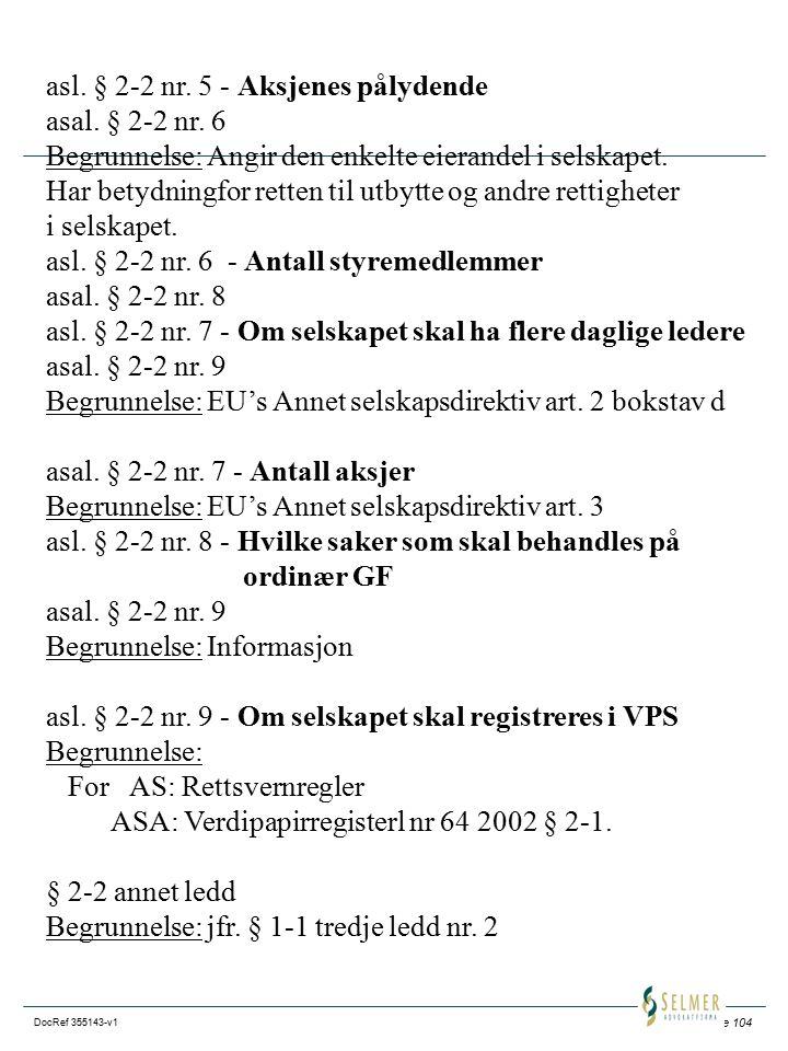 Side 104 DocRef 355143-v1 asl. § 2-2 nr. 5 - Aksjenes pålydende asal. § 2-2 nr. 6 Begrunnelse: Angir den enkelte eierandel i selskapet. Har betydningf
