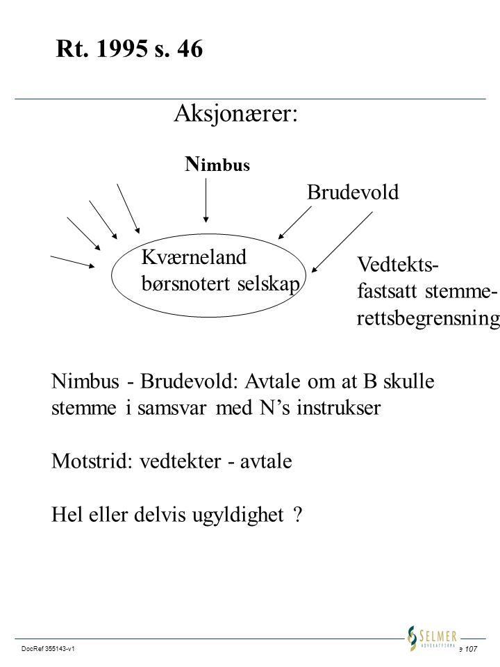 Side 107 DocRef 355143-v1 Rt. 1995 s. 46 Aksjonærer: Kværneland børsnotert selskap N imbus Brudevold Vedtekts- fastsatt stemme- rettsbegrensning Nimbu