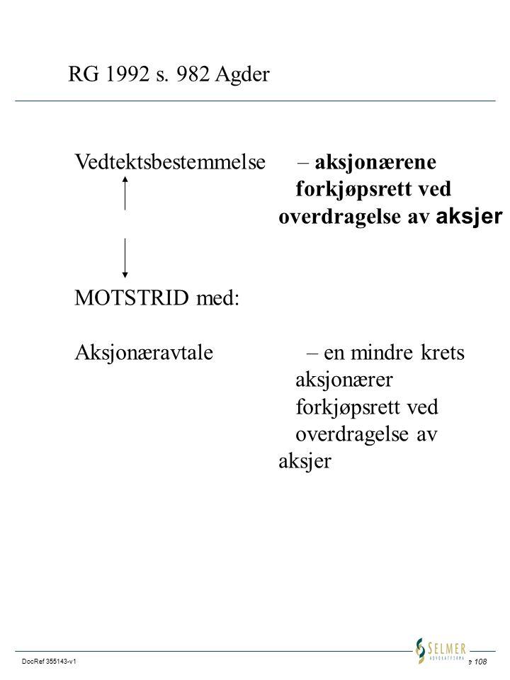 Side 108 DocRef 355143-v1 RG 1992 s. 982 Agder Vedtektsbestemmelse – aksjonærene forkjøpsrett ved overdragelse av aksjer MOTSTRID med: Aksjonæravtale
