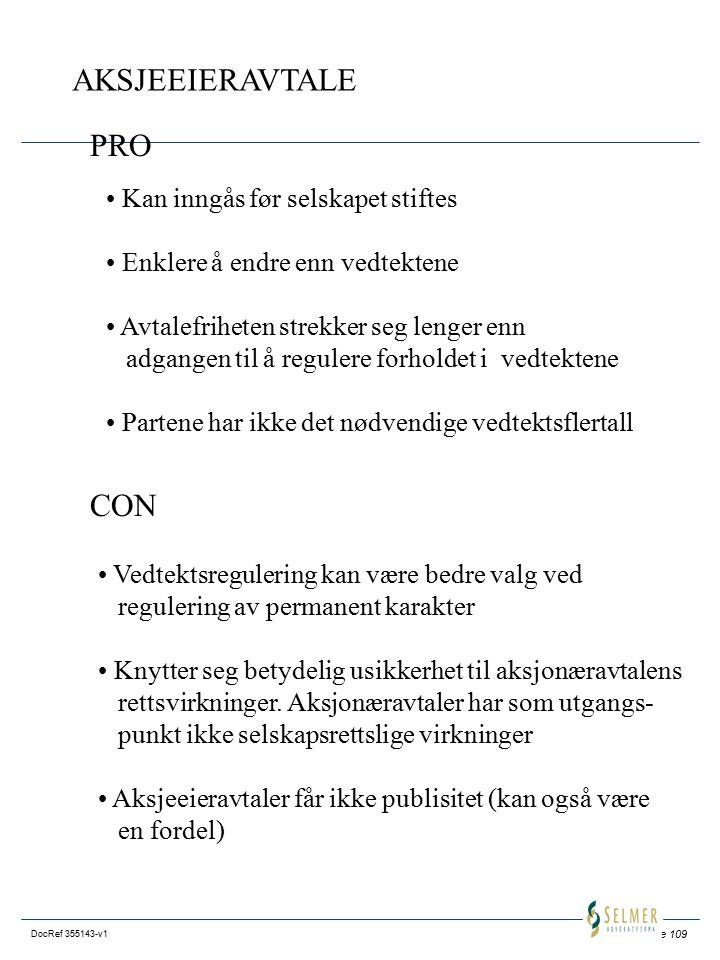Side 109 DocRef 355143-v1 AKSJEEIERAVTALE Kan inngås før selskapet stiftes Enklere å endre enn vedtektene Avtalefriheten strekker seg lenger enn adgangen til å regulere forholdet i vedtektene Partene har ikke det nødvendige vedtektsflertall PRO CON Vedtektsregulering kan være bedre valg ved regulering av permanent karakter Knytter seg betydelig usikkerhet til aksjonæravtalens rettsvirkninger.