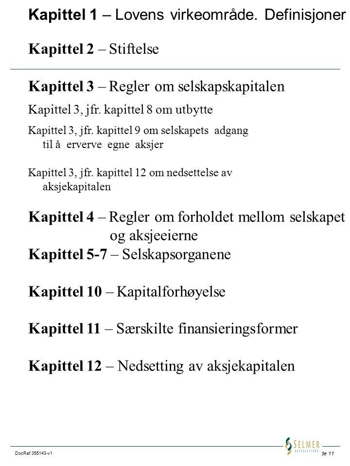 Side 11 DocRef 355143-v1 Kapittel 1 – Lovens virkeområde. Definisjoner Kapittel 2 – Stiftelse Kapittel 3 – Regler om selskapskapitalen Kapittel 3, jfr