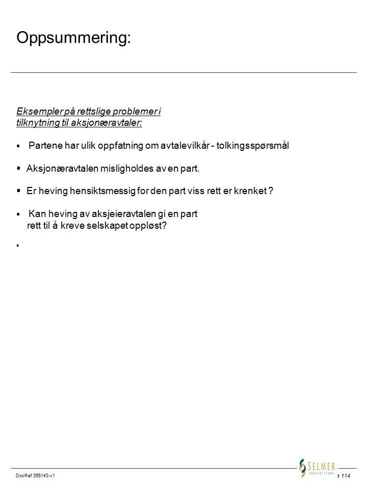 Side 114 DocRef 355143-v1 Oppsummering: Eksempler på rettslige problemer i tilknytning til aksjonæravtaler:  Partene har ulik oppfatning om avtalevilkår - tolkingsspørsmål  Aksjonæravtalen misligholdes av en part.