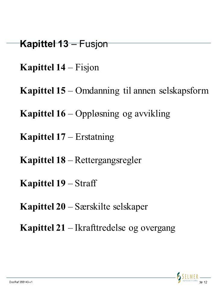 Side 12 DocRef 355143-v1 Kapittel 13 – Fusjon Kapittel 14 – Fisjon Kapittel 15 – Omdanning til annen selskapsform Kapittel 16 – Oppløsning og avviklin