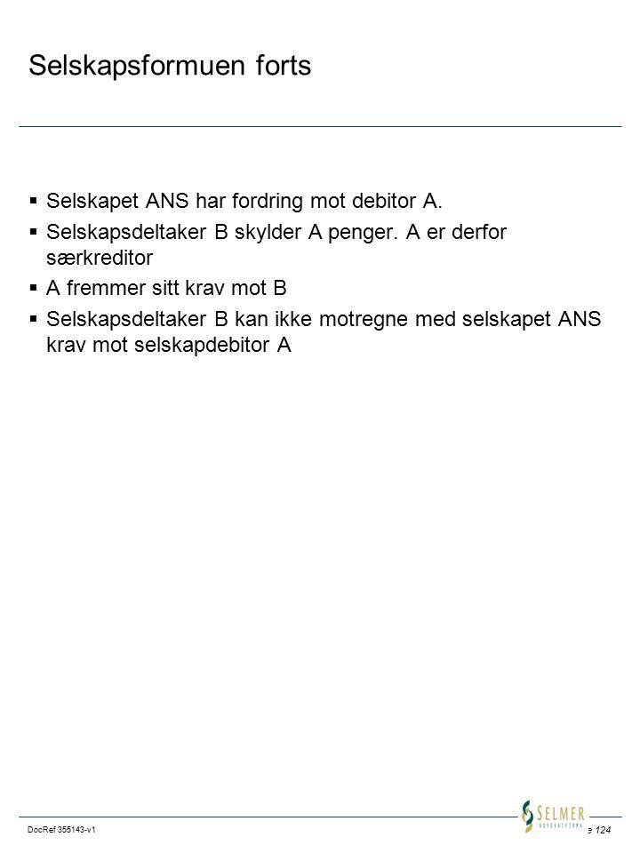Side 124 DocRef 355143-v1 Selskapsformuen forts  Selskapet ANS har fordring mot debitor A.  Selskapsdeltaker B skylder A penger. A er derfor særkred