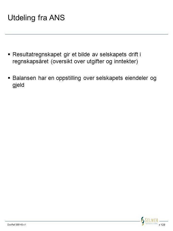 Side 128 DocRef 355143-v1 Utdeling fra ANS  Resultatregnskapet gir et bilde av selskapets drift i regnskapsåret (oversikt over utgifter og inntekter)